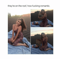 Fucking, Life, and Love: they're on the roof, how fucking romantic. I cherish these type of moments with the love of my life