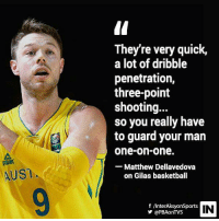 Basketball, Matthew Dellavedova, and Nba: They're very quick  a lot of dribble  penetration,  three-point  shooting..  so you really have  to guard your man  one-on-one.  AUST  Matthew Dellavedova  on Gilas basketball  f /InterAksyonSports  IN  @PBAonTVS NBA player Matthew Dellavedova knows what Gilas basketball is all about.  (c) PBA on Interaksyon