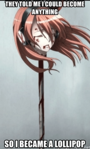 Anime, Akame Ga Kill, and Lollipop: THEYTOLD MEICOULD BECOME  ANYTHING  SOUBECAMEA LOLLIPOP Akame ga Kill in a nutshell