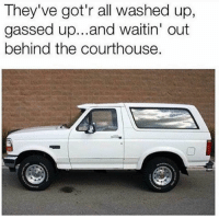 😂: They've got'r all washed up,  gassed up...and waitin' out  behind the courthouse. 😂