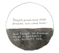 Thot, True, and Dreams: Theyve promised thadt  dreams can come true-  ut forgot to mention  thot nightmare s  are dreams, too