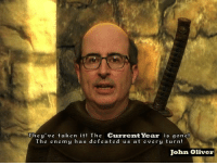 redlettermedia: They've taken it! The Current Year is gone!  The enemy has defeated us at e ver y turn!  John Oliver
