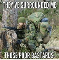 Military, Bastards, and Poor-Bastard: THEYVESURROUNDED ME  THOSE POOR BASTARDS