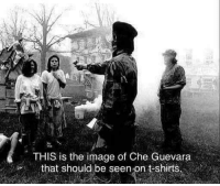 Memes, Image, and Che Guevara: THI  S is the image of Che Guevara  that should be seen on t-shirts,