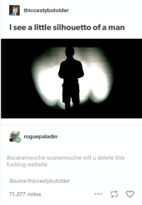 Fucking, Website, and Source: thiccestybutolder  I see a little silhouetto of a man  roguepaladin  #scaramouche scaramouche will u delete this  fucking website  Source:thiccestybutolder  71,077 notes