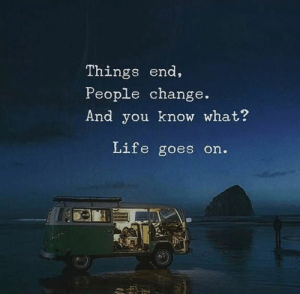 Live out life as you.: Things end,  People change.  And you know what?  Life goes on. Live out life as you.