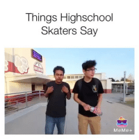 Meme, School, and Humble: Things Highschool  Skaters Say  MeMe+ Link in Bio to watch the full video 😂💯 @jerryfuckingolden @humble_chriss 🎥 @_kevin.bruhhh Tag 3 High School Skaters