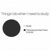 Memes, Wshh, and 🤖: Things I do when I need to study  Study  Tell everyone that I have  to study Who can relate? 👇📚😩 WSHH