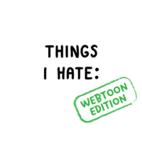 Lol, Meme, and Memes: THINGS  I HATE:  WEBTOON  EDITION Our contribution to the @safely_endangered meme craze 😫 *SPOILER ALERT: Make sure you're caught up with Siren's Lament before you swipe left! ⏪ . . linewebtoon safelyendangered meme comics lol