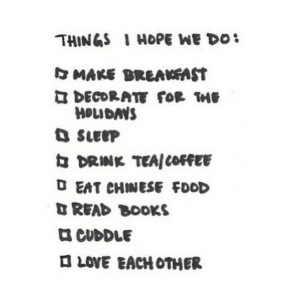 Books, Chinese Food, and Food: THINGS I HOPE WE DO  MAKE BREAKAST  DECORATE fOR ME  HOIDANS  SLEEP  DRINK TEAICOFFEE  D EAT CHINESE FOOD  DREAD BOOKS  aCUDDLE  LOVE EACH OTHER https://iglovequotes.net/