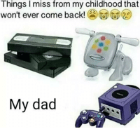 Childhood: Things I miss from my childhood that  won't ever come back!  My dad