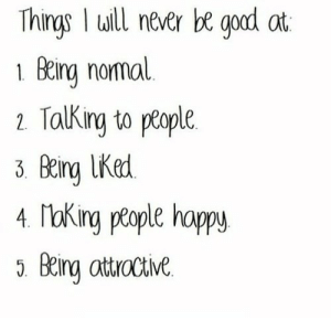 Happy, Never, and Net: Things I will never be goad at  1 Being normal  2 Talking to people  3. Being LKed  4. Making people happy  5 Being attractie https://iglovequotes.net/