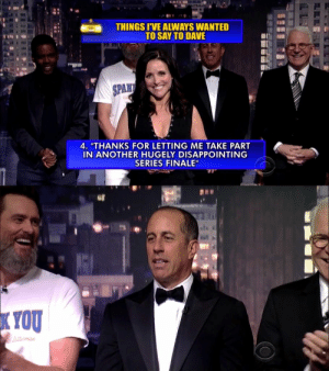 """the-awesome-stuff:  Julia Louis-Dreyfus on David Letterman's final episodethe-awesome-stuff.tumblr.com: THINGS I'VE ALWAYS WANTED  TO SAY TO DAVE  SPANT  4. """"THANKS FOR LETTING ME TAKE PART  IN ANOTHER HUGELY DISAPPOINTING  SERIES FINALE""""  KYOU  Letterman the-awesome-stuff:  Julia Louis-Dreyfus on David Letterman's final episodethe-awesome-stuff.tumblr.com"""