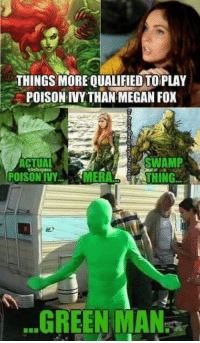 Megan, Memes, and Megan Fox: THINGS MORE QUALIFIED TOPLAY  POISON IVY THAN MEGAN FOX  SWAMP  POISONTVY.SMERATHING  GREEN MAN:(  、