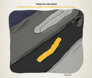 Omg, Tumblr, and Blog: THINGS NO ONE DRAWS  6 Month Old French Fry Left in Car in Between Door and Car Seat  3317  @joeybtoonz omg-images:Things No One Draws [OC]