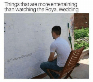Thank God it's over by Mr_VirusYT FOLLOW HERE 4 MORE MEMES.: Things that are more entertaining  than watching the Royal Wedding  @The MensRoomT Thank God it's over by Mr_VirusYT FOLLOW HERE 4 MORE MEMES.
