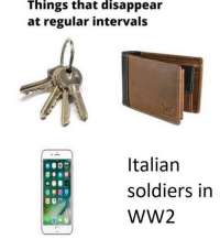 Italian Soldiers: Things  that  disappear  at regular intervals  Italian  soldiers in  WW2  e0