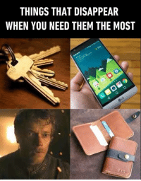 When Theon becomes Thegone. https://9gag.com/gag/a7Dr1dq/sc/got?ref=fbsc: THINGS THAT DISAPPEAR  WHEN YOU NEED THEM THE MOST  Kti When Theon becomes Thegone. https://9gag.com/gag/a7Dr1dq/sc/got?ref=fbsc