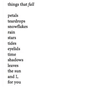Fall, Rain, and Stars: things that fall  petals  teardrops  snowflakes  rain  stars  tides  eyelids  time  shadows  leaves  the sun  and I  for you https://iglovequotes.net/