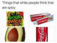 Spicy: Things that white people think that  are spicy  SOUR  PATCH  Colga  Colgate  te  Colga