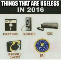 Fbi, Memes, and Phone: THINGS THATARE USELESS  IN 2016  VCR'S  FLOPPY DISKS  PAY PHONES  DISPOSABLE  FBI  CAMERAS