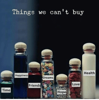 Love, Time, and Dreams: Things we can't buy  Health  Happiness  Dreams  Love  Friend  Time  Hope