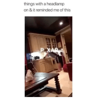 Memes, Shane, and 🤖: things with a headlamp  on & it reminded me of this I'm weak! 😂 Credit: @shane_brion