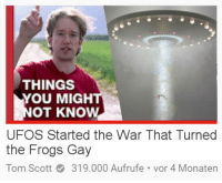 "<p>I feel like Tom Scott Memes are on the rise. via /r/MemeEconomy <a href=""http://ift.tt/2he4sxF"">http://ift.tt/2he4sxF</a></p>: THINGS  YOU MIGH  OT KNOW  UFOS Started the War That Turned  the Frogs Gay  Tom Scott319.000 Aufrufe vor 4 Monatern <p>I feel like Tom Scott Memes are on the rise. via /r/MemeEconomy <a href=""http://ift.tt/2he4sxF"">http://ift.tt/2he4sxF</a></p>"