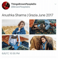 too pretty: ThingsBrownPeopleDo  @BrownPeopleDo  Anushka Sharma | Grazia June 2017  6/6/17, 10:55 PM too pretty