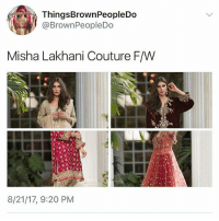Memes, 🤖, and Misha: ThingsBrownPeopleDo  @BrownPeopleDo  Misha Lakhani Couture F/W  8/21/17, 9:20 PM YESSS 😍😍 pakistanidesign muslimfashion desigirls