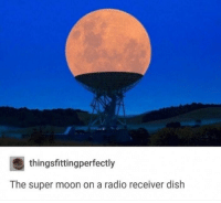 #CFPics #funny: thingsfittingperfectly  The super moon on a radio receiver dish #CFPics #funny