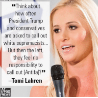 "@tomilahren is wife material. 🔥😍🇺🇸😏 ---------- 🇺🇸Follow our pages! 🇺🇸 @drunkamerica @ragingpatriots 👻Snapchat ===> DrunkAmerica👻 ---------- conservative republican maga presidentrump makeamericagreatagain nobama trumptrain trump2017 saturdaysarefortheboys merica usa military supportourtroops thinblueline backtheblue liberallogic: Think about  how often  President Trump  and conservatives  are asked to call out  white supremacists.  But then the left,  they feel no  responsibility to  call out [Antifal?""  -Tomi Lahren  FOX  NEWS @tomilahren is wife material. 🔥😍🇺🇸😏 ---------- 🇺🇸Follow our pages! 🇺🇸 @drunkamerica @ragingpatriots 👻Snapchat ===> DrunkAmerica👻 ---------- conservative republican maga presidentrump makeamericagreatagain nobama trumptrain trump2017 saturdaysarefortheboys merica usa military supportourtroops thinblueline backtheblue liberallogic"