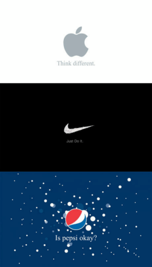 Pepsis: Think different.  Just Do It  Is pepsi okay? . ..