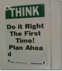 Time, Funny Signs, and Firstly: THINK  Do it Right  The First  Time!  Plan Ahea  dDog Col Plan Ahea
