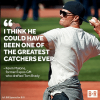 Scouts knew Tom Brady was special…in baseball ➡️ http://ble.ac/2rkS7KF: THINK HE  COULD HAVE  BEEN ONE OF  THE GREATEST  CATCHERS EVE  Kevin Malone  former Expos GM  who drafted Tom Brady  h/t Bill Speros for B/R  B R Scouts knew Tom Brady was special…in baseball ➡️ http://ble.ac/2rkS7KF