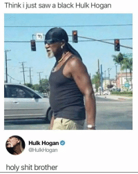Hulk Hogan, Memes, and Saw: Think i just saw a black Hulk Hogan  Hulk Hogan  @HulkHogan  holy shit brother 😂😂 I died 😩💀💀 Tag a friend Follow us @laugh.r.us
