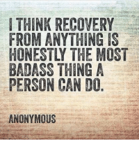 Absolutely ✨: THINK RECOVERY  FROM ANYTHING IS  HONESTLY THE MOST  BADASS THING A  PERSON CAN DO  ANONYMOUS Absolutely ✨