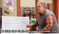 go have fun with your comic sans jerry no one wants it 🙄: think that Comic  Sans always screams FUN go have fun with your comic sans jerry no one wants it 🙄