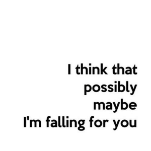 https://iglovequotes.net/: think that  possibly  maybe  I'm falling for you https://iglovequotes.net/