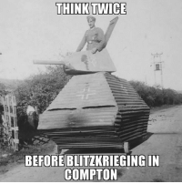 ww2 tank compton intheghetto intheghettooo Or insert your local ghettoish town: THINK TWICE  BEFORE BLITZKRIEGING IN  COMPTON ww2 tank compton intheghetto intheghettooo Or insert your local ghettoish town