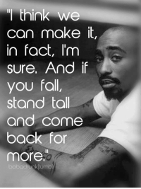 think we  can make it,  In fact, I'm  sure. And if  you fall,  stand tall  and come  back for  more,  bobodruoktumb They Win When Your Soul Dies Like: https://www.facebook.com/powerofspokenword  Keep ya head up baby because they win when your soul Dies, It's hard waking up to the truth about this illusion and matrix and really understand your entire life you have been fed nothing but Lies, Controlled and monitored since birth, held down to never reach your potential and worth while being directly targeted by demonic ladies and Guys, Taught you arent pretty enough or sexy enough so you begin to hate your own body or Size, Altered food, parents treated us rude, wishing to be that other girl or dude because their life seems so much better than the one we Realize, Gmos turn skinny girls into thick hoes, cocaine and pills crushed up going into ya nose, parties all around where the sex and alcohol flows, fighting with friends and lovers turn hugs into blows because the way of the beast we choose and the way of the straight and narrow one Denies, Men only lusting after them to turn then bad and lead them to sin just to get between some Thighs, Love isnt cherished very much its cold out here and I feel it with every touch and see it when I look into their Eyes...  My eyes cant do anything but see and cry because I hate this nightmare within my Dream, I wake up to see the walking dead all around me just living to feed, living off greed and always lusting for the wants and never the need, this is why we cry, why we die and bleed so I get so mad I just want to Scream, I cant do it alone, my soul and heart is just about gone I need you so bad in my zone not just on a phone or to bone but a place to call home, arms that hold me and tell me you can do anything even destroy the false prophets of Rome so come be my favorite player on my Team, The matrix is all around, you are my trinity, you are my love until infinity and without you this world will never know peace nor serenity be
