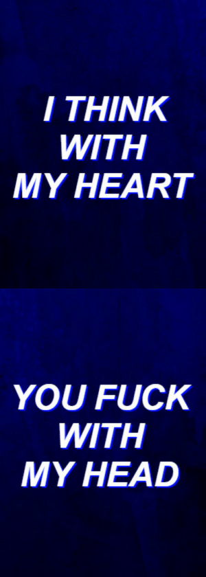 Head, Tumblr, and Blog: THINK  WITH  MY HEART   YOU FUCK  WITH  MY HEAD aestheticslyrics:it follows // waterparks