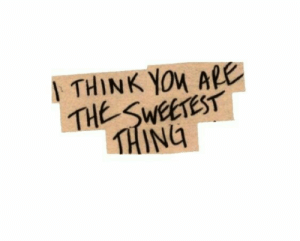 Sweetest: THINK YOu ARE  THE SWEETEST  THING