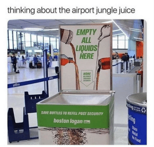 Food, Juice, and Boston: thinking about the airport jungle juice  EMPTY  ALL  LIQUIDS  HERE  NONE  ALLOATD  DADOCH  1ICUITY  jetBlue  ing  LIGUD  ping  SAVE BOTTLES TO REFILL POST SECURITY  Slass  Metal  No Food  boston logan meirl
