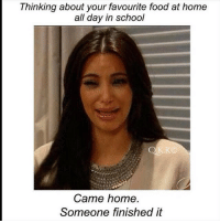 The struggle.: Thinking about your favourite food at home  all day in school  Came home.  Someone finished it The struggle.