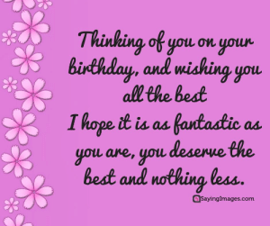 Birthday, Happy Birthday, and Best: Thinking of you on youx  Binthday, and wishing you  all the bedt  I hope it ia aa fantastic as  you are, you deserue the  best and nothina less  SayingImages.com Happy Birthday Greetings, Cards & Messages #sayingimages #happybirthdaygreetings #happybirthdaycards #happybirthdaymessages