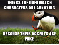 *Boop*: THINKS THE OVERWATCH  CHARACTERS ARE ANNOYING  BECAUSE THEIR ACCENTS ARE  FAKE  made on imgur *Boop*