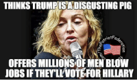 She's disgusting ~L: THINKSTRUMPISADISGUSTINGPIG  otFe  OFFERSMILLIONSOR MEN BLOW  JOBS IF THEYLKVOTEFORHILLARY She's disgusting ~L