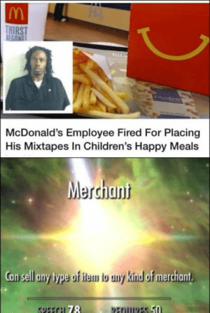 Merchant: THIRST  BEGONE  tot  Chicken  McDonald's Employee Fired For Placing  His Mixtapes In Children's Happy Meals  Merchant  Can sell any type of item b any kind of merchant  SPEECH 78  REOURES 50