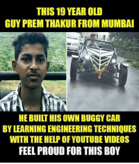 Memes, Videos, and Help: THIS 19 YEAR OLD  GUY PREM THAKUR FROM MUMBA  HE BUILT HIS OWN BUGGY CAR  BY LEARNING ENGINEERING TECHNIQUES  WITH THE HELP OFYOUTUBE VIDEOS  FEEL PROUD FOR THIS BOY 👌👌👌